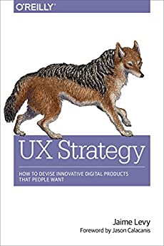 UX Strategy: How to Devise Innovative Digital Products that People Want por [Levy, Jaime]