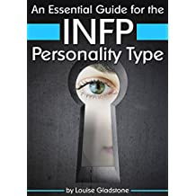 An Essential Guide for the INFP Personality Type: Insight into INFP Personality Traits and Guidance for Your Career and Relationships (MBTI INFP)
