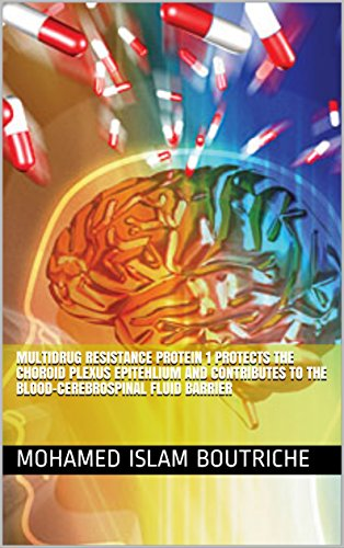multidrug resistance protein 1 protects the choroid plexus epitehlium and contributes to  the blood-cerebrospinal fluid barrier  (French Edition)