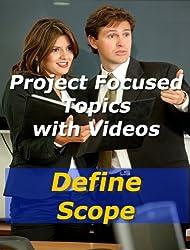 Project: Define Scope (Project Management Focused Topics)