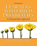 Learners with Mild Disabilities: A Characteristics Approach (4th Edition) by Raymond, Eileen B. (April 11, 2011) Paperback