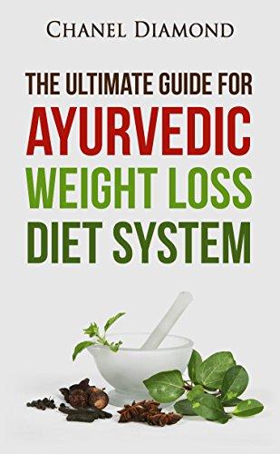 Ayurveda: The Ultimate Guide for Ayurvedic Weight Loss Diet System (Ayurveda Diet- Ayurveda Weight Loss- Ayurveda Medicine- Ayurveda for Beginners)