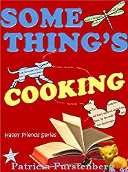 Something's Cooking: Happy Friends Children's Book Series, Book 11