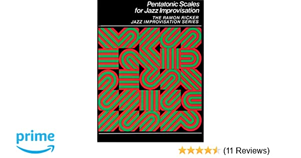 Pentatonic Scales For Jazz Improvisation The Ramon Ricker