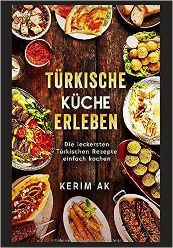 Türkische Küche erleben: Türkische Rezepte schnell gemacht. Über 30 ...