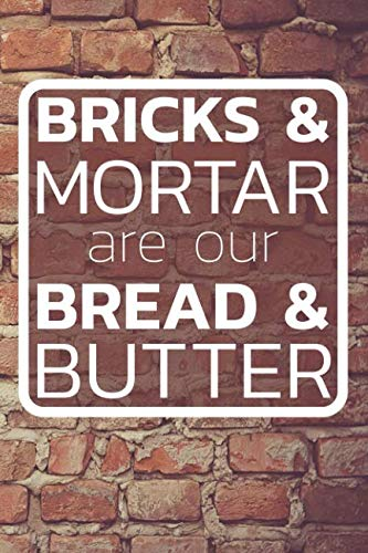 Bricks and Mortar are our Bread and Butter Notebook: PRACTICAL NOTEBOOK FOR BUILDERS, BRICKLAYERS AND APPRENTICES