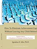 How to Eliminate Achievement Gap Without Leaving Any Child Behind, . Ignatius E. Idio, 142599573X