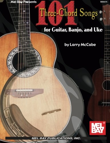 Mel Bay 101 Three-Chord Songs for Guitar, Banjo, and Uke