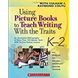Using Picture Books to Teach Writing Traits: Grades K-2