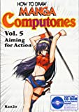 How To Draw Manga Computones Volume 5: Aiming For Action (v. 5)