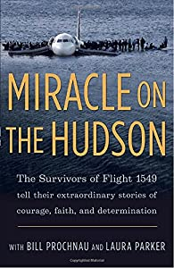 Miracle on the Hudson: The Extraordinary Real-Life Story Behind Flight 1549, by the Survivors