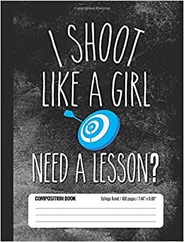 I Shoot Like A Girl, Need A Lesson? Composition Book College