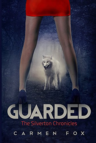 Guarded (The Silverton Chronicles Book 1) by [Fox, Carmen]