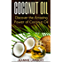 Coconut Oil: Discover the Amazing Power of Coconut Oil