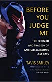 Before You Judge Me: The Triumph and Tragedy of Michael Jackson's Last Days