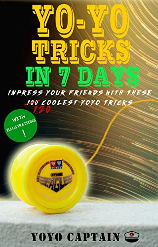 Yoyo Tricks in 7 Days: Impress your friends with these 120 coolest yoyo tricks by [Captain, Yoyo]
