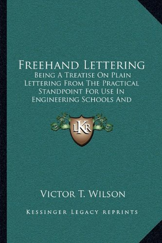 Freehand Lettering (Freehand Lettering: Being A Treatise On Plain Lettering From The Practical Standpoint For Use In Engineering Schools And Colleges (1905))