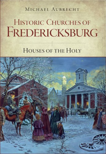 Historic Churches of Fredericksburg:: Houses of the Holy