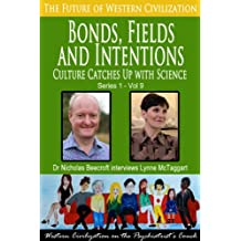 Bonds, Fields and Intentions-Culture Catches Up with Science (The Future of Western Civilization Series 1 Book 9)