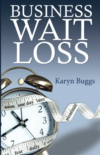 Read Online Business Wait Loss: A guide to help entrepreneurs end the cycle of procrastination and take action PDF