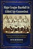 Major League Baseball in Gilded Age Connecticut, David Arcidiacono, 0786436778