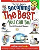 The Kid's Guide to Becoming the Best You Can Be!, Jill Frankel Hauser, 0824967895