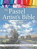 The Pastel Artist's Bible: An Essential Reference for the Practising Artist (New Artist's Bibles)