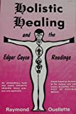 Holistic Healing and the Edgar Cayce Readings, Raymond Ouellette, 093645007X