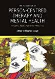 The Handbook of Person-Centred Therapy and Mental Health: Theory, Research and Practice (Person-Centred Psychopathology)