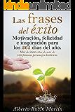 Las Frases del Éxito: Frases célebres para cambiar tu vida de más de 100 personajes históricos exitosos (Spanish Edition)