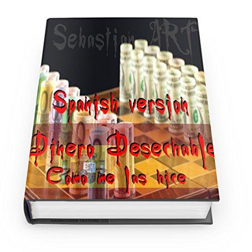 Descargar Libro Dinero Desechable : Cómo Me Las Hice Sebastian Art