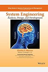 System Engineering Analysis, Design, and Development: Concepts, Principles, and Practices (Wiley Series in Systems Engineering and Management) by Charles S. Wasson (2015-12-02) Hardcover