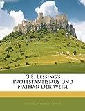 G.E. Lessing's Protestantismus Und Nathan Der Weise, August Wilhelm Bohtz, 1144219140