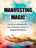 MANIFESTING MAGIC: The SOUL ABUNDANCE Law of Attraction Secret to Magical Manifesting (Soul Psychic Healer Book 1)