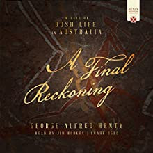 A Final Reckoning: A Tale of Bush Life in Australia Audiobook by George Alfred Henty Narrated by Jim Hodges