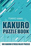 Kakuro Puzzle Book: 100 Kakuro Stress Relief Puzzles (Kakuro Books)