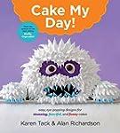 Cake My Day!: Easy, Eye-Popping Desig...