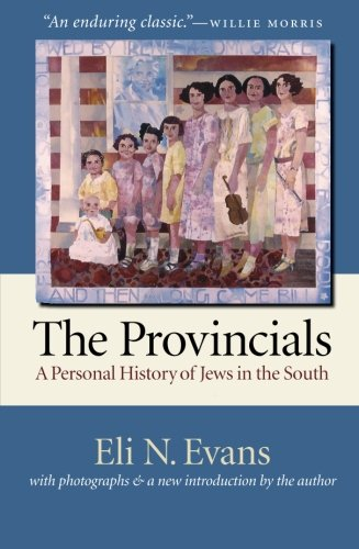 the-provincials-a-personal-history-of-jews-in-the-south-with-photographs-and-a-new-introduction-by-t