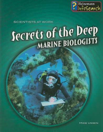Secrets of the Deep: Marine Biologists (Scientists at Work)