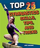 Top 25 Gymnastics Skills, Tips, and Tricks (Top 25 Sports Skills, Tips, and Tricks)