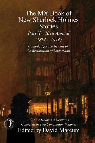 The MX Book of New Sherlock Holmes Stories - Part X: 2018 Annual (1896-1916) (MX Book of New Sherlock Holmes Stories Series) David New Book