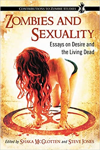 zombies and sexuality essays on desire and the living dead  zombies and sexuality essays on desire and the living dead contributions to zombie studies