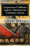 Imparare Cultura cinese Attraverso Cinema cinese: * Bonus! Gratis Movie Collectibles Catalog con Acquisto (Italian Edition)