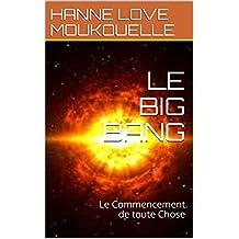 LE BIG BANG: Le Commencement de toute Chose (French Edition)