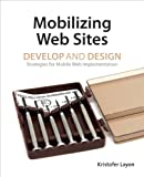 Mobilizing Web Sites: Strategies for Mobile Web Implementation (Develop and Design)