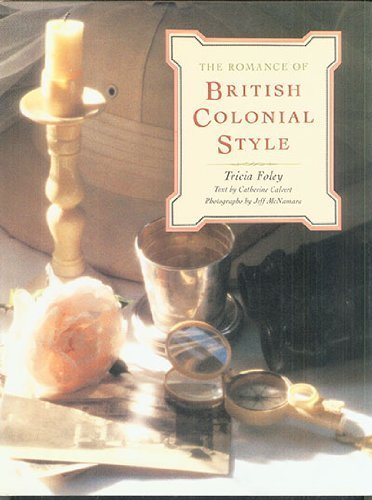 The Romance of British Colonial Style (Styles Furniture British)