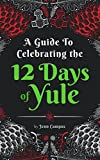 A Guide to Celebrating the 12 Days of Yule (Heathen-style!): Folklore, Activities and Recipes For The Whole Family to Enjoy For 12 Days!