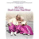 MY LOVE, DONT CROSS THAT RIVER