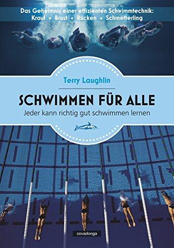 Schwimmen für alle - Das Geheimnis einer effizienten Schwimmtechnik: Freistil / Brust / Rücken / Schmetterling