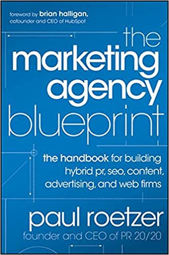 The marketing agency blueprint the handbook for building hybrid the marketing agency blueprint the handbook for building hybrid pr seo content advertising and web firms paul roetzer 9781118131367 amazon malvernweather Gallery